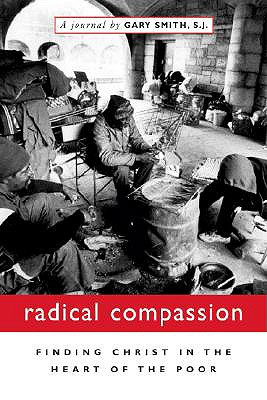 Radical Compassion: Finding Christ in the Heart of the Poor - Smith, Gary, S.J.