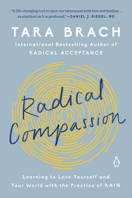 Radical Compassion: Learning to Love Yourself and Your World with the Practice of Rain - Brach, Tara