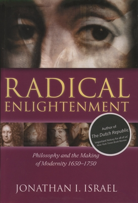 Radical Enlightenment: Philosophy and the Making of Modernity 1650-1750 - Israel, Jonathan I