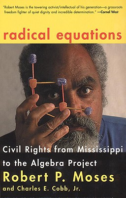 Radical Equations: Bring the Lessons of the Civil Rights Movement to America's Schools - Moses, Robert P, and Cobb, Charles E, Jr.