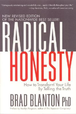Radical Honesty: How to Transform Your Life by Telling the Truth - Blanton, Brad, Dr.