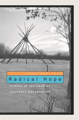 Radical Hope: Ethics in the Face of Cultural Devastation - Lear, Jonathan