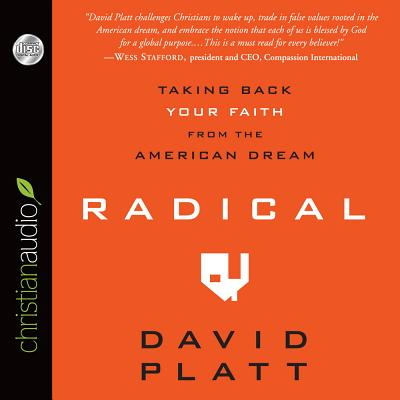 Radical: Taking Back Your Faith from the American Dream - Platt, David (Read by)