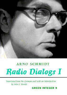 Radio Dialogs I - Schmidt, Arno, and Woods, John E (Translated by)