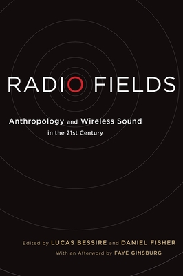 Radio Fields: Anthropology and Wireless Sound in the 21st Century - Bessire, Lucas