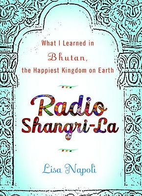 Radio Shangri-La: What I Learned in the Happiest Kingdom on Earth - Napoli, Lisa