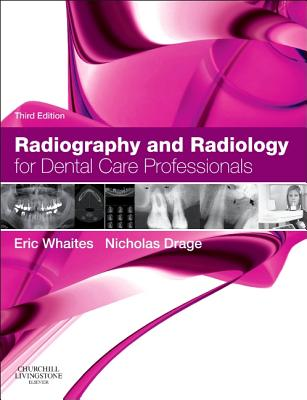 Radiography and Radiology for Dental Care Professionals - Whaites, Eric