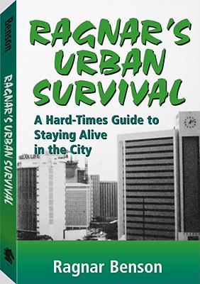 Ragnar's Urban Survival: A Hard-Times Guide to Staying Alive in the City - Benson, Ragnar