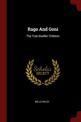 Rago and Goni: The Tree-Dweller Children - Wiley, Belle