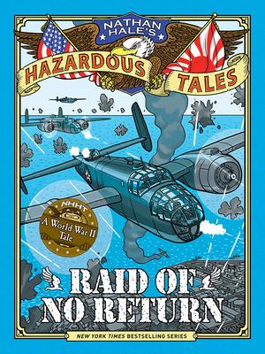 Raid of No Return (Nathan Hale's Hazardous Tales #7): A World War II Tale of the Doolittle Raid - Hale, Nathan