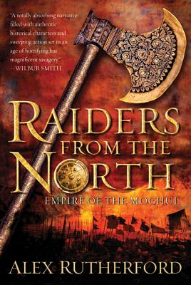 Raiders from the North: Empire of the Moghul - Rutherford, Alex