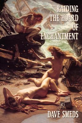 Raiding the Hoard of Enchantment: Seven Tales of High Fantasy - Smeds, Dave