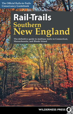 Rail-Trails Southern New England: The Definitive Guide to Multiuse Trails in Connecticut, Massachusetts, and Rhode Island - Conservancy, Rails-To-Trails