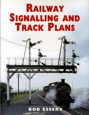 Railway Signalling and Track Plans - Essery, Bob