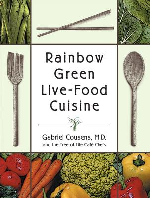 Rainbow Green Live-Food Cuisine - Cousens, Gabriel, M.D., and Tree of Life Cafe Chefs, and Rosen, Eliot (Preface by)