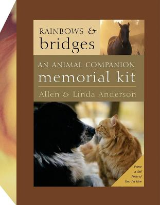 Rainbows and Bridges: An Animal Companion Memorial Kit - Anderson, Allen, and Anderson, Linda