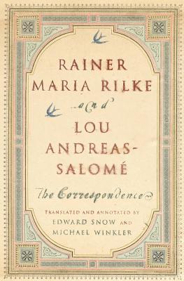 Rainer Maria Rilke and Lou Andreas-Salome: The Correspondence - Rilke, Rainer Maria