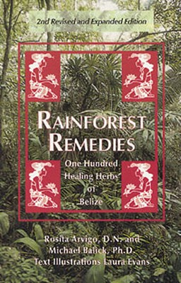 Rainforest Remedies: 100 Healing Herbs of Belize 2nd Enlarged Edition - Arvigo, Rosita, and Balick, Michael