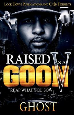 Raised as a Goon 5: Reap What You Sow - Ghost