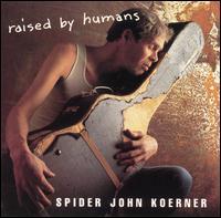 Raised by Humans - Spider John Koerner
