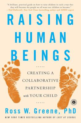 Raising Human Beings: Creating a Collaborative Partnership with Your Child - Greene, Ross W, PhD