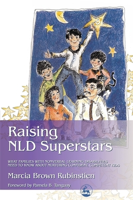 Raising NLD Superstars: What Families with Nonverbal Learning Disorders Need to Know about Nurturing Confident, Competent Kids - Rubinstien, Marcia Brown, and Tanguay, Pamela B (Foreword by)