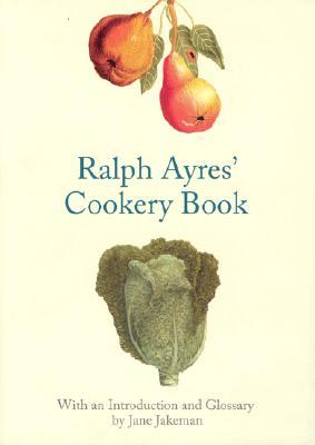 Ralph Ayres' Cookery Book - Jakeman, Jane (Editor)