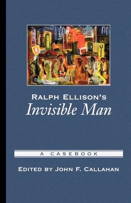 Ralph Ellison's Invisible Man: A Casebook - Callahan, John F (Editor)