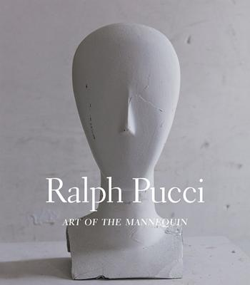 Ralph Pucci: Art of the Mannequin - Pucci, Ralph, and Orr, Emily (Text by), and Gifford, Barbara (Text by)