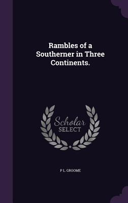 Rambles of a Southerner in Three Continents. - Groome, P L
