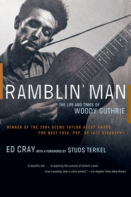Ramblin' Man: The Life and Times of Woody Guthrie - Cray, Ed, and Terkel, Studs (Foreword by)
