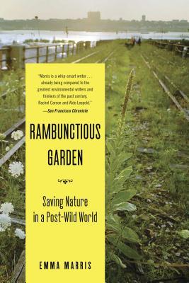 Rambunctious Garden: Saving Nature in a Post-Wild World - Marris, Emma