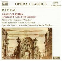 Rameau: Castor et Pollux (Opera in 5 Acts, 7154 version) - Giles Tomkins (bass baritone); Meredith Hall (soprano); Monica Whicher (soprano); Ensemble Arcadia; Kevin Mallon (conductor)