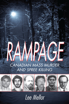 Rampage: Canadian Mass Murder and Spree Killing - Mellor, Lee