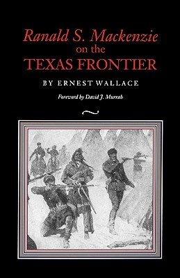 Ranald S. MacKenzie on the Texas Frontier - Wallace, Ernest, and Murrah, David J (Foreword by)