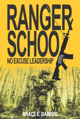 Ranger School, No Excuse Leadership - Grange (Ret), David (Preface by), and Barber, Brace E