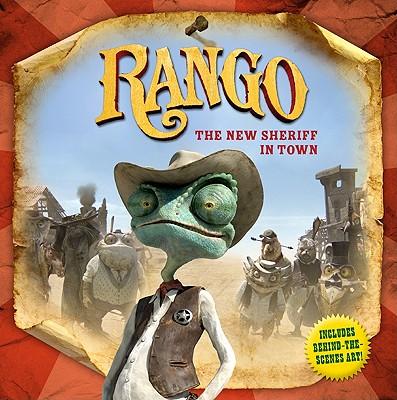 Rango: The New Sheriff in Town - Auerbach, Annie, and Logan, John (Screenwriter)