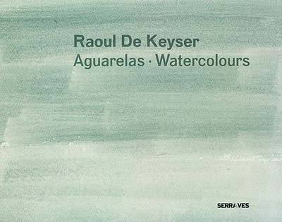 Raoul de Keyser: Watercolours - Loock, Ulrich (Text by), and de Keyser, Raoul (Illustrator), and Fernandes, Joao (Introduction by)