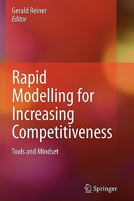 Rapid Modelling for Increasing Competitiveness: Tools and Mindset - Reiner, Gerald (Editor)