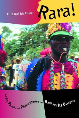 Rara!: Vodou, Power, and Performance in Haiti and Its Diaspora - McAlister, Elizabeth