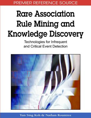 Rare Association Rule Mining and Knowledge Discovery: Technologies for Infrequent and Critical Event Detection - Koh, Yun Sing (Editor)