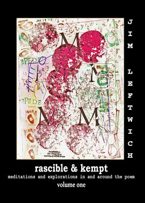Rascible & Kempt: Meditations and Explorations in and Around the Poem, Vol. 1 - Leftwich, Jim
