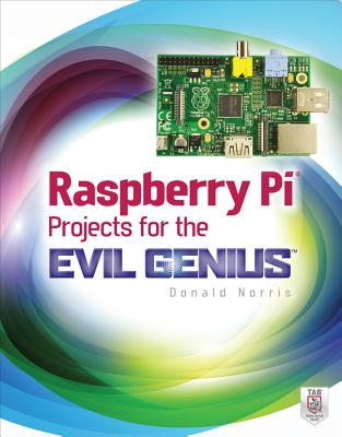 Raspberry Pi Projects for the Evil Genius - Norris, Donald