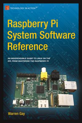 Raspberry Pi System Software Reference - Gay, Warren