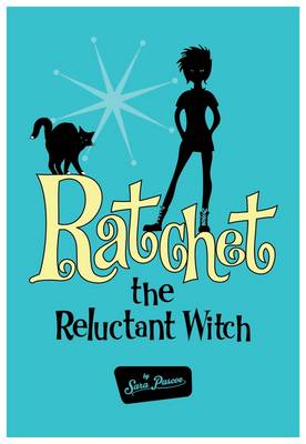 Ratchet the Reluctant Witch - Pascoe, Sara