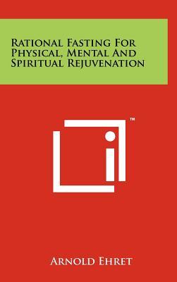 Rational Fasting For Physical, Mental And Spiritual Rejuvenation - Ehret, Arnold