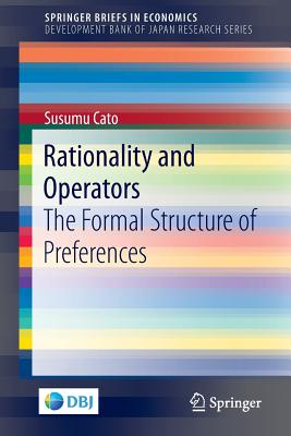 Rationality and Operators: The Formal Structure of Preferences - Cato, Susumu