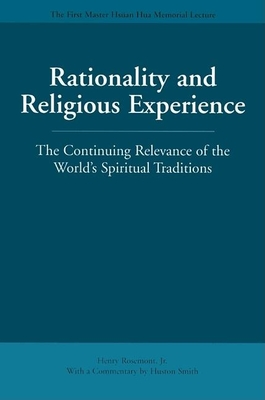 Rationality and Religious Experience: The Continuing Relevance of the World's Spiritual Traditions - Rosemont, Henry, and Smith, Huston (Commentaries by)