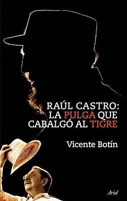 Raul Castro: La Pulga Que Cabalgo al Tigre - Botin, Vicente