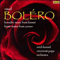 Ravel: Boléro; Borodin: Music from Kismet; Bizet: Suites from Carmen - Cincinnati Pops Orchestra; Erich Kunzel (conductor)